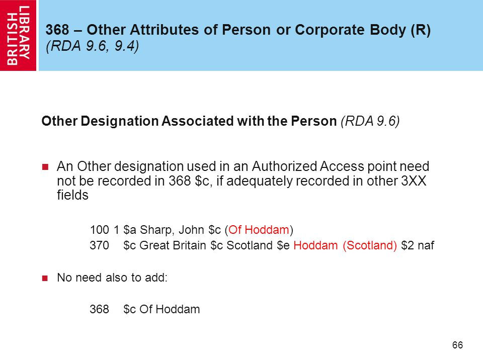 66 368 – Other Attributes of Person or Corporate Body (R) (RDA 9.6, 9.4) Other Designation Associated with the Person (RDA 9.6) An Other designation u