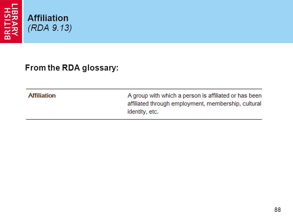88 Affiliation (RDA 9.13) From the RDA glossary: