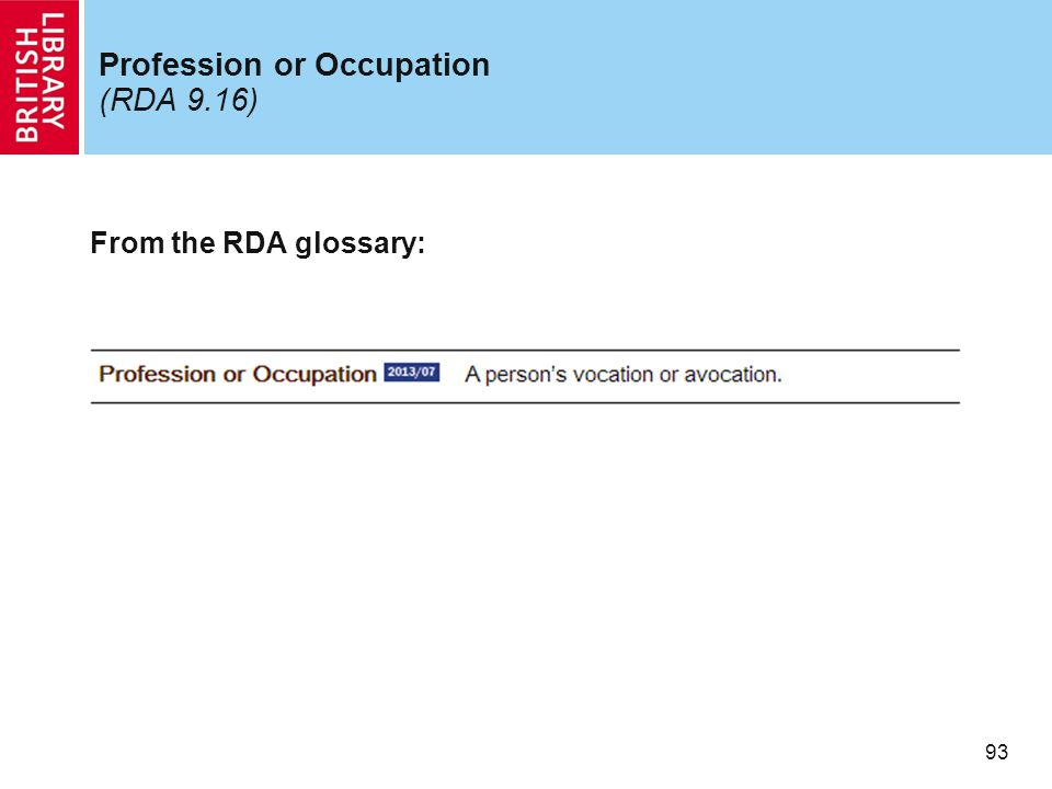 93 Profession or Occupation (RDA 9.16) From the RDA glossary: