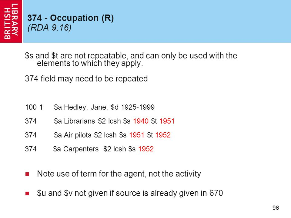 96 374 - Occupation (R) (RDA 9.16) $s and $t are not repeatable, and can only be used with the elements to which they apply.