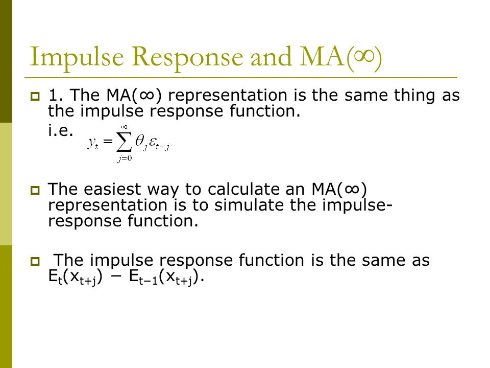 Impulse Response and MA(∞)  1. The MA(∞) representation is the same thing as the impulse response function. i.e.  The easiest way to calculate an MA