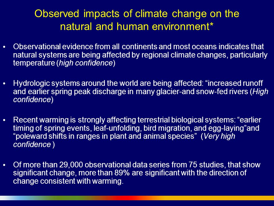Observed impacts of climate change on the natural and human environment* Observational evidence from all continents and most oceans indicates that nat