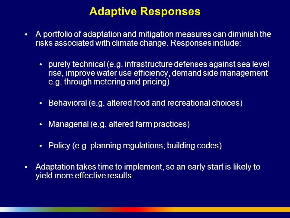 Adaptive Responses A portfolio of adaptation and mitigation measures can diminish the risks associated with climate change. Responses include: purely