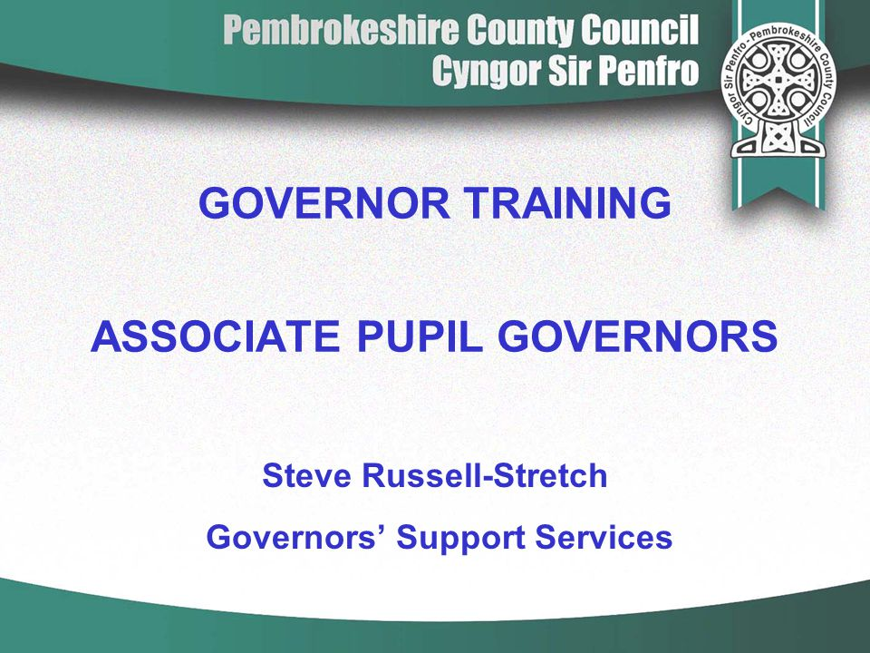 GOVERNOR TRAINING ASSOCIATE PUPIL GOVERNORS Steve Russell-Stretch Governors' Support Services