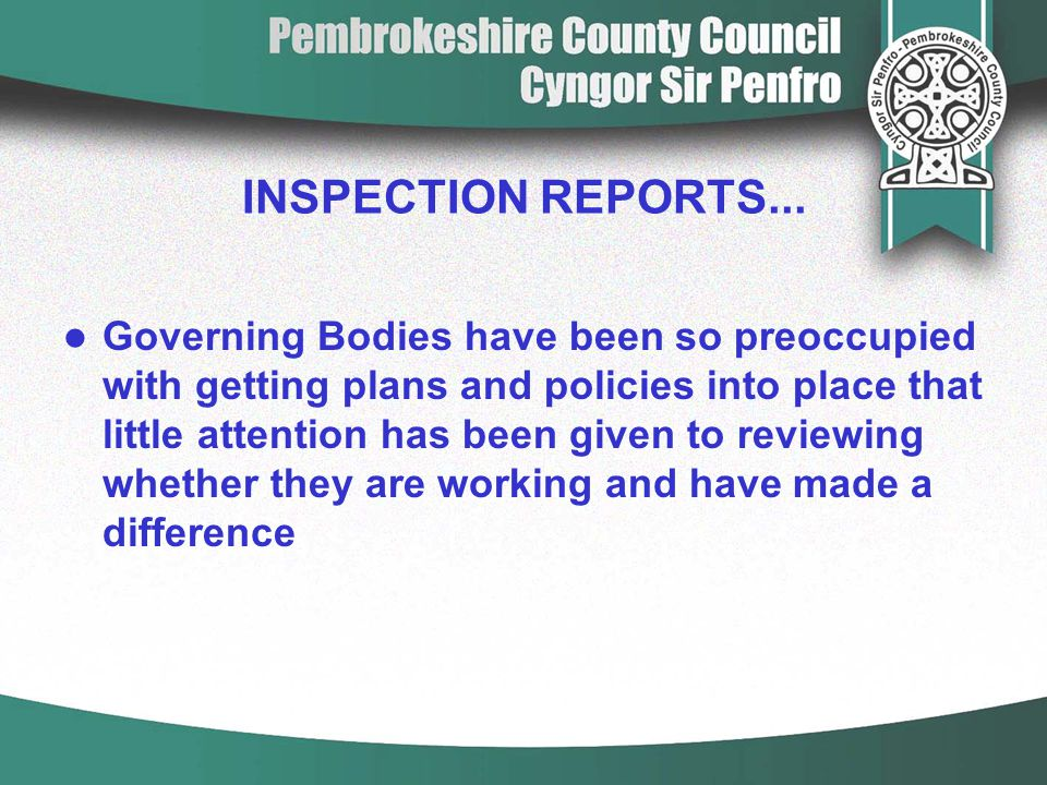 INSPECTION REPORTS... Governing Bodies have been so preoccupied with getting plans and policies into place that little attention has been given to rev