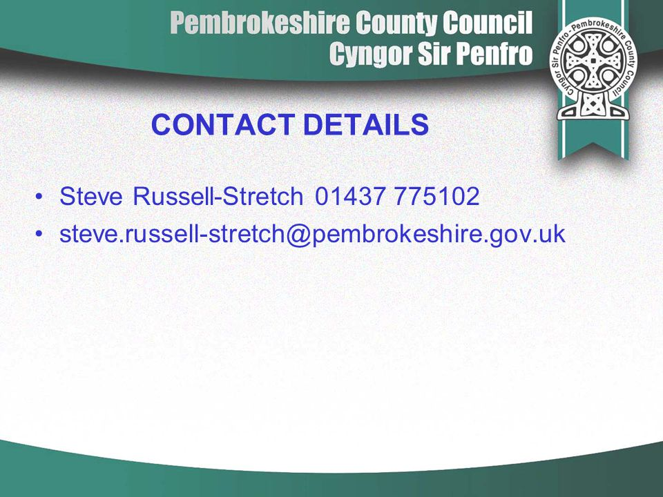 CONTACT DETAILS Steve Russell-Stretch 01437 775102 steve.russell-stretch@pembrokeshire.gov.uk