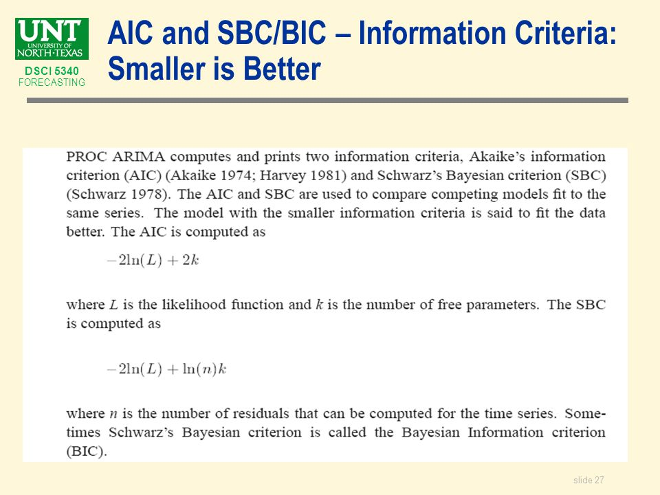 slide 27 DSCI 5340 FORECASTING AIC and SBC/BIC – Information Criteria: Smaller is Better