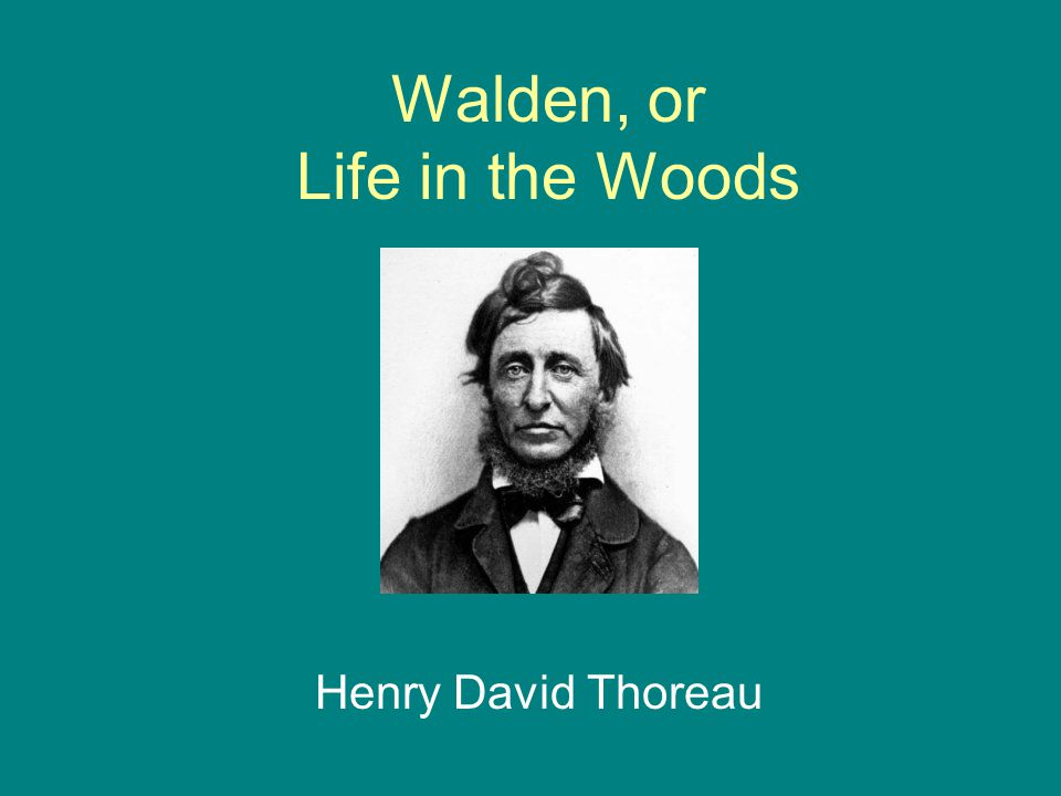 Henry David Thoreau Walden, or Life in the Woods