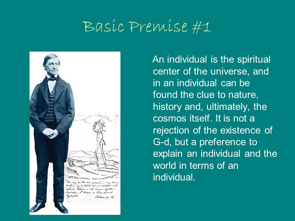 Basic Premise #1 An individual is the spiritual center of the universe, and in an individual can be found the clue to nature, history and, ultimately, the cosmos itself.