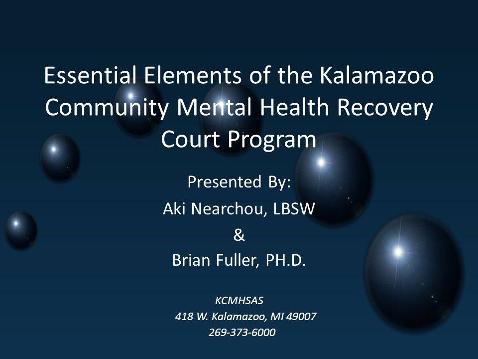 Essential Elements of the Kalamazoo Community Mental Health Recovery Court Program Presented By: Aki Nearchou, LBSW & Brian Fuller, PH.D.