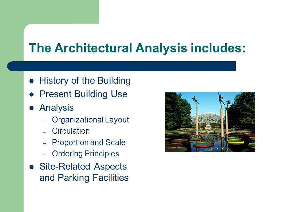 The Architectural Analysis includes: History of the Building Present Building Use Analysis – Organizational Layout – Circulation – Proportion and Scal