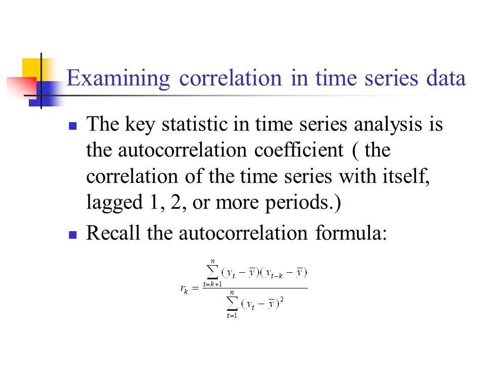 Examining correlation in time series data The key statistic in time series analysis is the autocorrelation coefficient ( the correlation of the time s