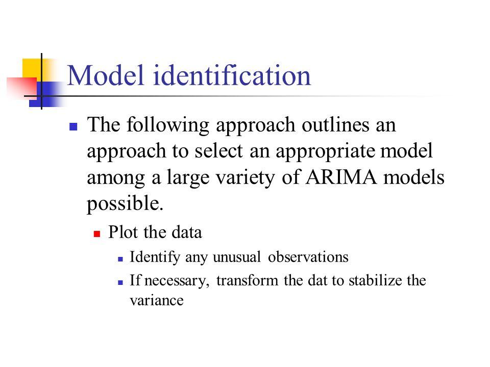 Model identification The following approach outlines an approach to select an appropriate model among a large variety of ARIMA models possible.