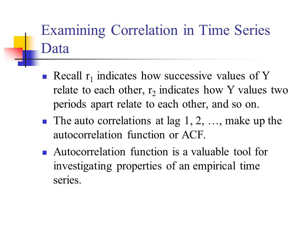Examining Correlation in Time Series Data Recall r 1 indicates how successive values of Y relate to each other, r 2 indicates how Y values two periods apart relate to each other, and so on.