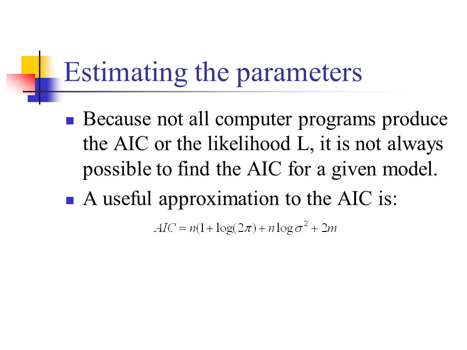 Estimating the parameters Because not all computer programs produce the AIC or the likelihood L, it is not always possible to find the AIC for a given