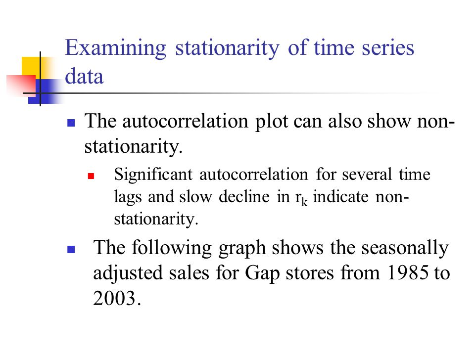 Examining stationarity of time series data The autocorrelation plot can also show non- stationarity.