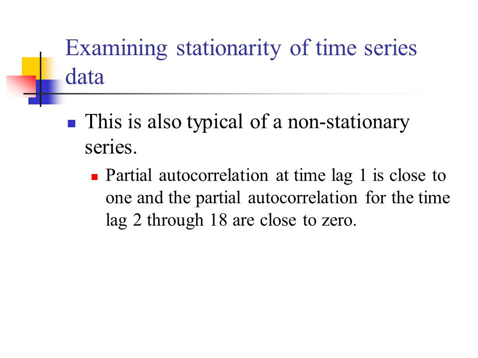 This is also typical of a non-stationary series. Partial autocorrelation at time lag 1 is close to one and the partial autocorrelation for the time la