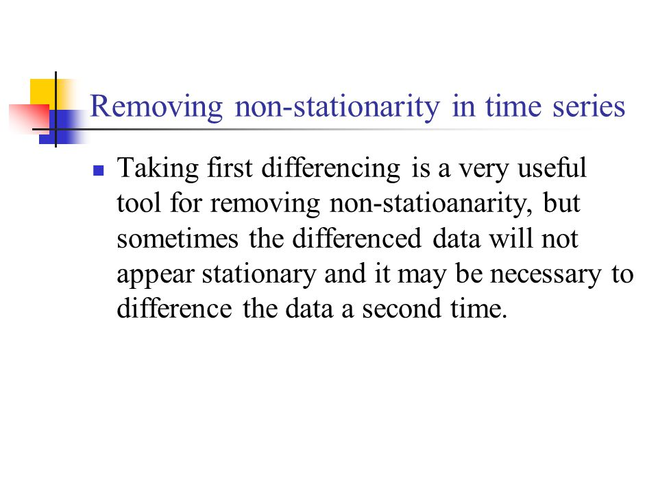 Removing non-stationarity in time series Taking first differencing is a very useful tool for removing non-statioanarity, but sometimes the differenced data will not appear stationary and it may be necessary to difference the data a second time.