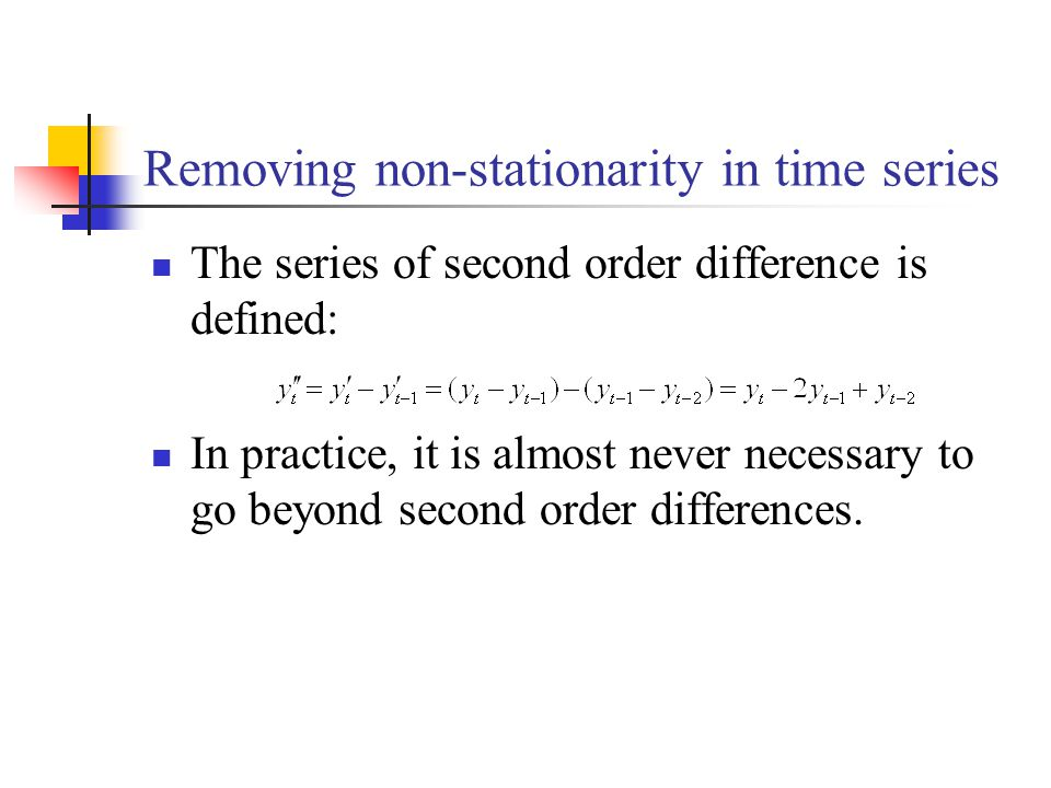 Removing non-stationarity in time series The series of second order difference is defined: In practice, it is almost never necessary to go beyond seco