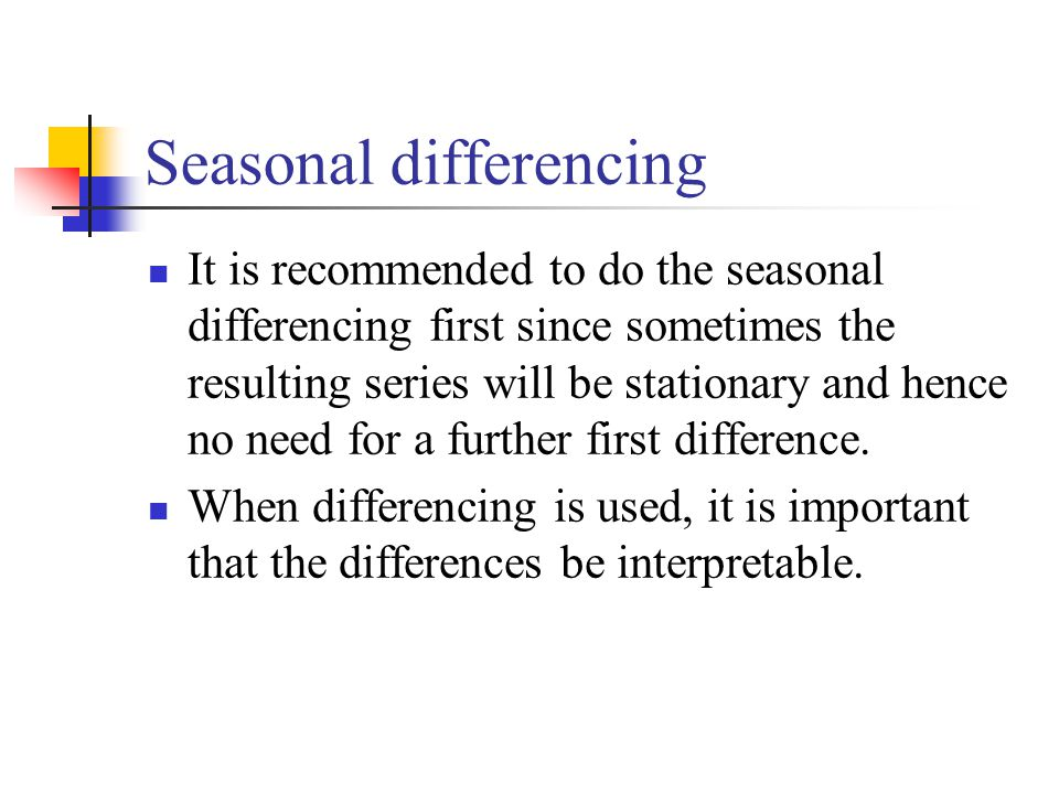 Seasonal differencing It is recommended to do the seasonal differencing first since sometimes the resulting series will be stationary and hence no nee