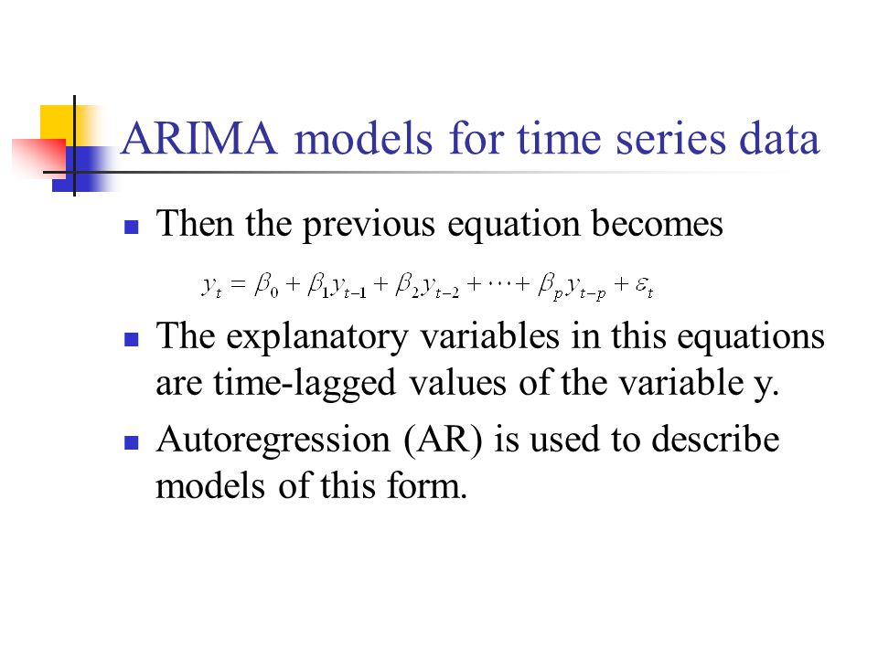 ARIMA models for time series data Then the previous equation becomes The explanatory variables in this equations are time-lagged values of the variabl