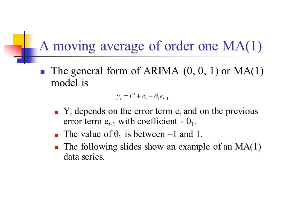 A moving average of order one MA(1) The general form of ARIMA (0, 0, 1) or MA(1) model is Y t depends on the error term e t and on the previous error term e t-1 with coefficient -  1.