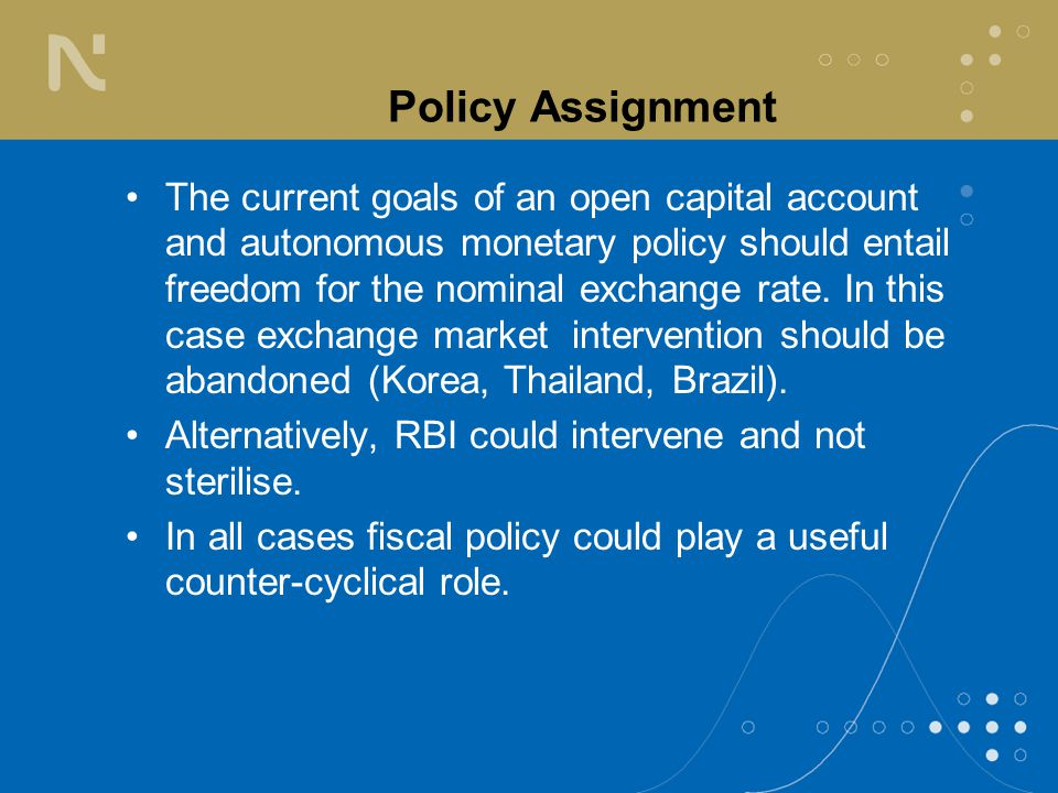 Policy Assignment The current goals of an open capital account and autonomous monetary policy should entail freedom for the nominal exchange rate.