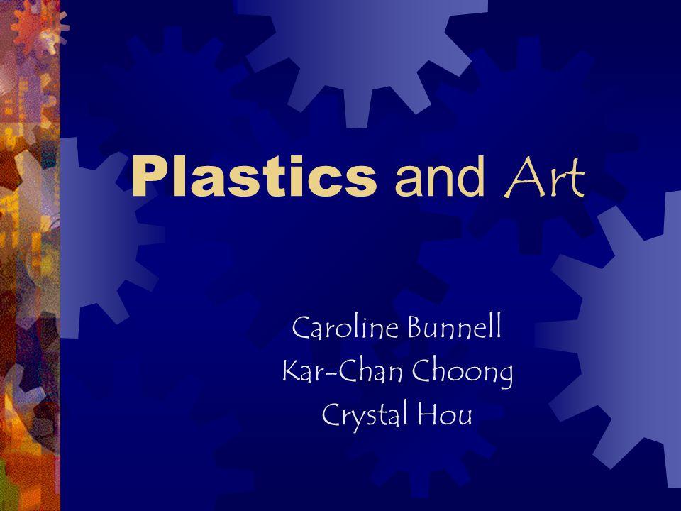 Plastics and Art Caroline Bunnell Kar-Chan Choong Crystal Hou