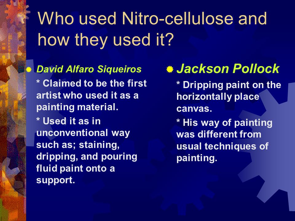 Properties of Nitro-cellulose  Quick drying time  Resoluble and create a thin layer in every application at all time  Tendency to become brittle therefore, not recommendable as an outstanding medium for painting  Has serious disadvantage for painting because it decomposes with time