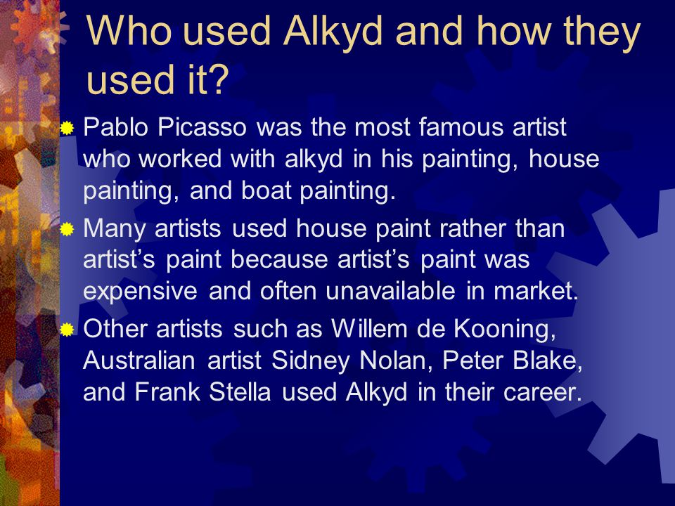  The replacement of nitro-cellulose by alkyd house paint was not succeeded; because of longer drying time and only give limited success in the artists' paint market.