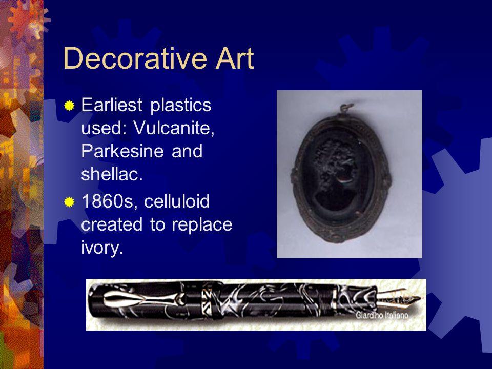 Decorative Art  Earliest plastics used: Vulcanite, Parkesine and shellac.