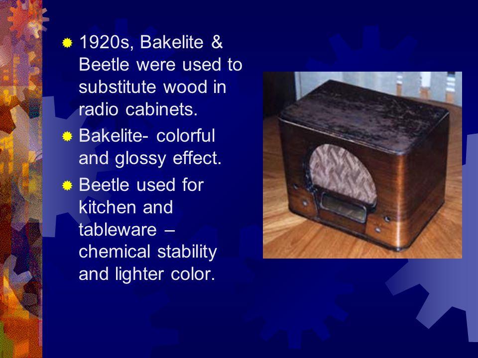  1920s, Bakelite & Beetle were used to substitute wood in radio cabinets.