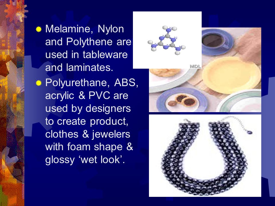  Melamine, Nylon and Polythene are used in tableware and laminates.