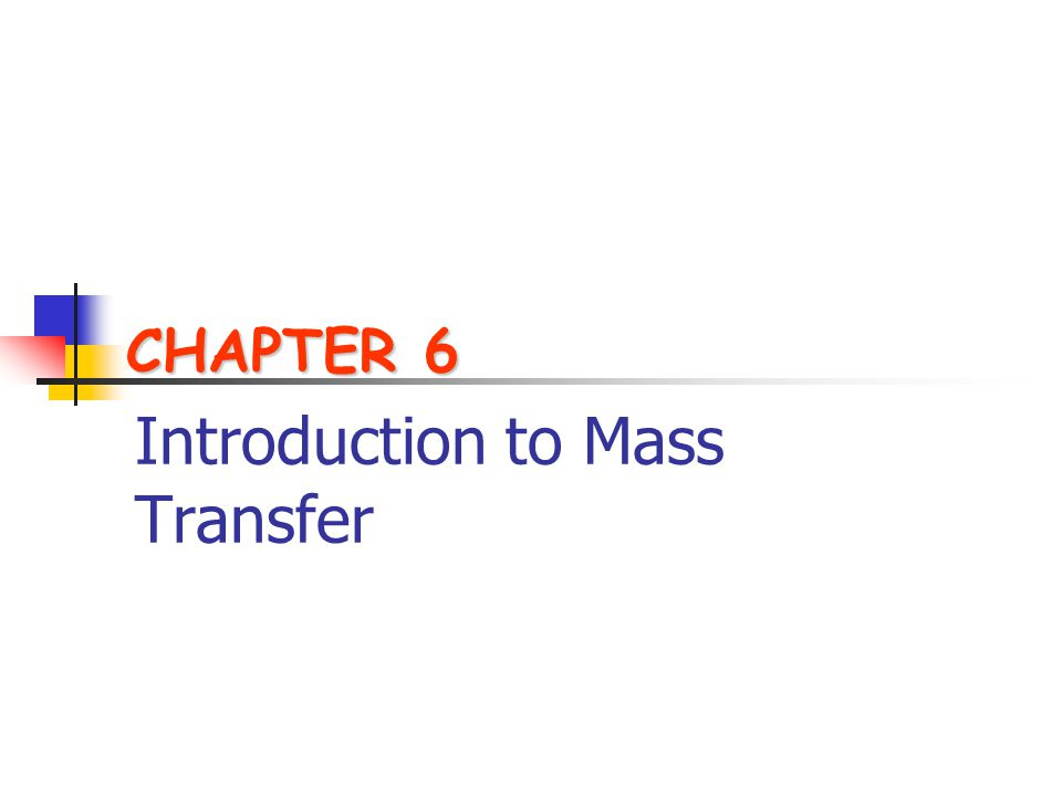 Introduction to Mass Transfer CHAPTER 6