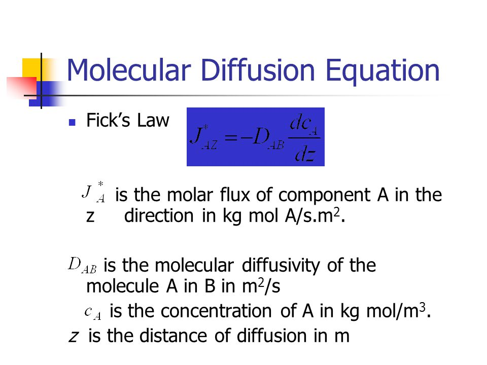 Molecular Diffusion Equation Fick's Law is the molar flux of component A in the z direction in kg mol A/s.m 2. is the molecular diffusivity of the mol