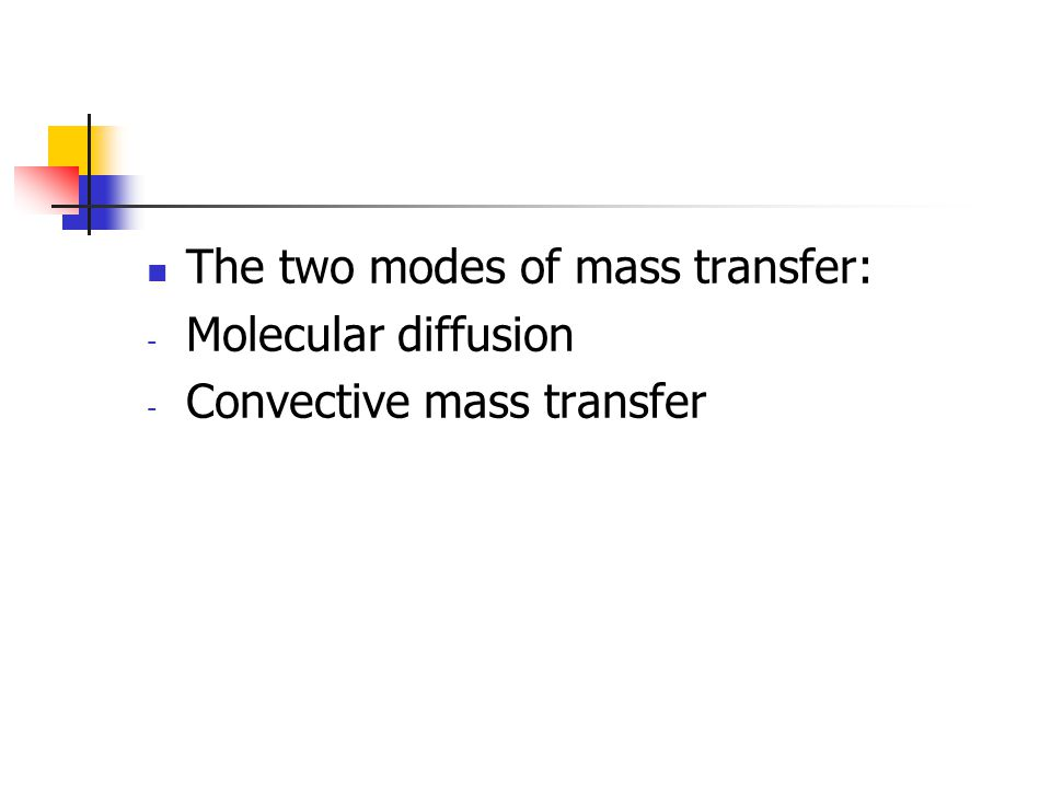 The two modes of mass transfer: - Molecular diffusion - Convective mass transfer