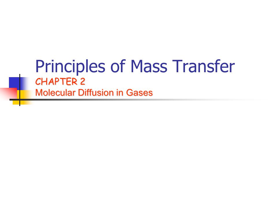 CHAPTER 2 Molecular Diffusion in Gases Principles of Mass Transfer CHAPTER 2 Molecular Diffusion in Gases
