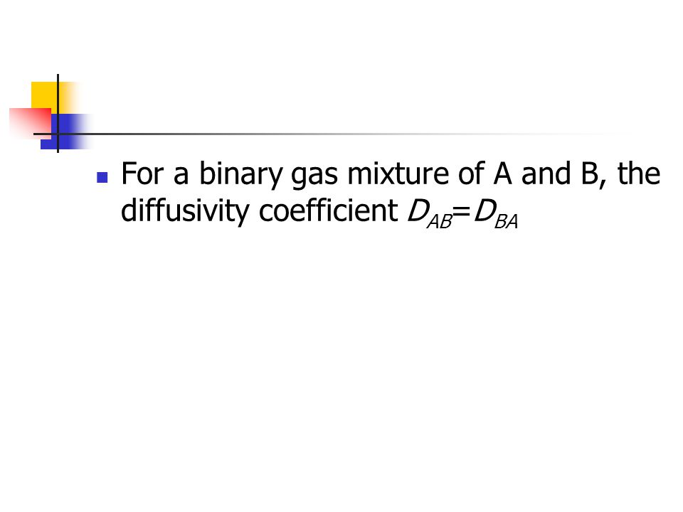 For a binary gas mixture of A and B, the diffusivity coefficient D AB =D BA