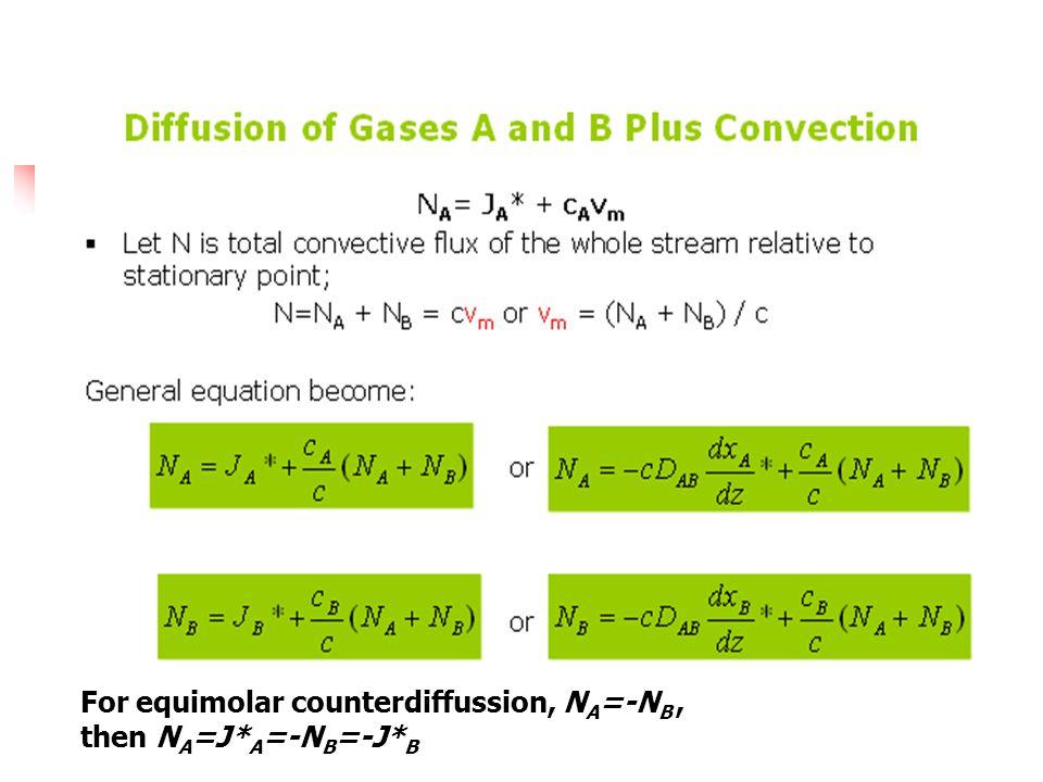 For equimolar counterdiffussion, N A =-N B, then N A =J* A =-N B =-J* B