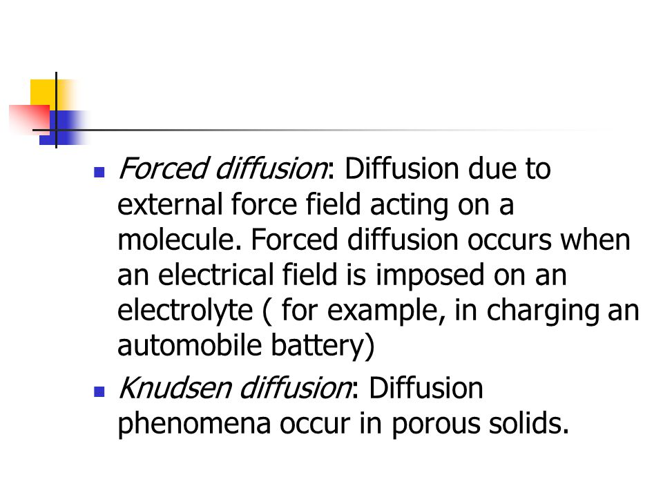 Forced diffusion: Diffusion due to external force field acting on a molecule. Forced diffusion occurs when an electrical field is imposed on an electr