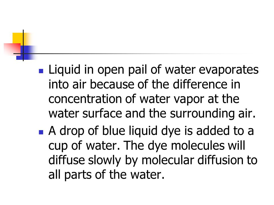 Liquid in open pail of water evaporates into air because of the difference in concentration of water vapor at the water surface and the surrounding ai
