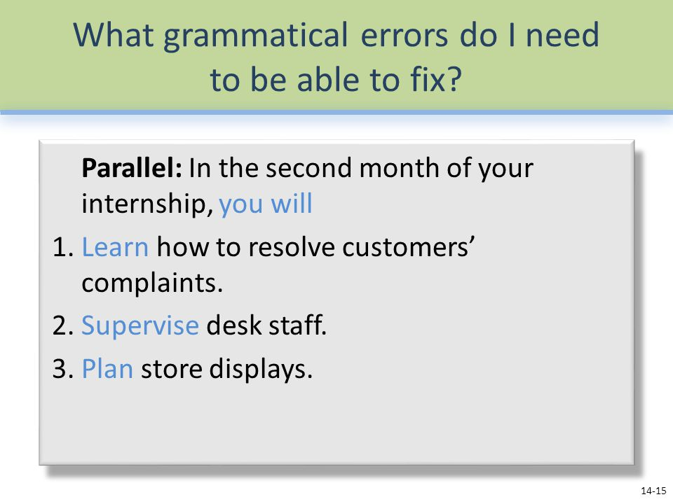 What grammatical errors do I need to be able to fix? Parallel: In the second month of your internship, you will 1. Learn how to resolve customers' com