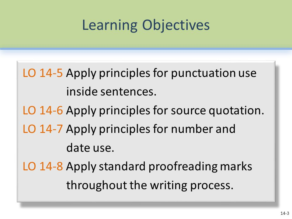 Learning Objectives LO 14-5 Apply principles for punctuation use inside sentences. LO 14-6 Apply principles for source quotation. LO 14-7 Apply princi