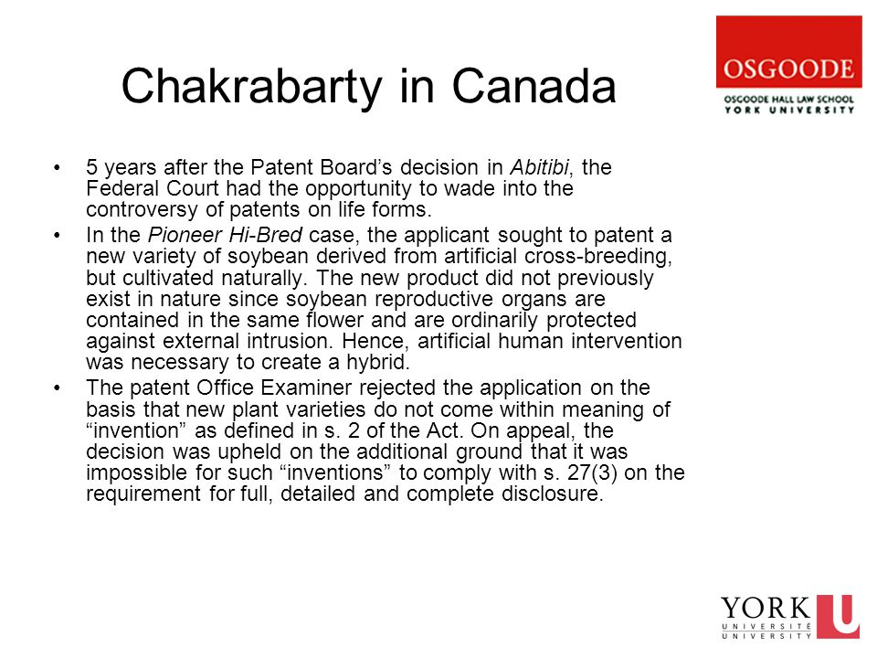 Chakrabarty in Canada 5 years after the Patent Board's decision in Abitibi, the Federal Court had the opportunity to wade into the controversy of patents on life forms.