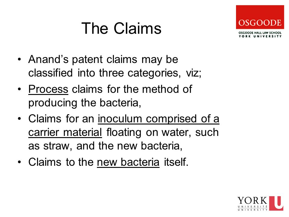 The Claims Anand's patent claims may be classified into three categories, viz; Process claims for the method of producing the bacteria, Claims for an inoculum comprised of a carrier material floating on water, such as straw, and the new bacteria, Claims to the new bacteria itself.