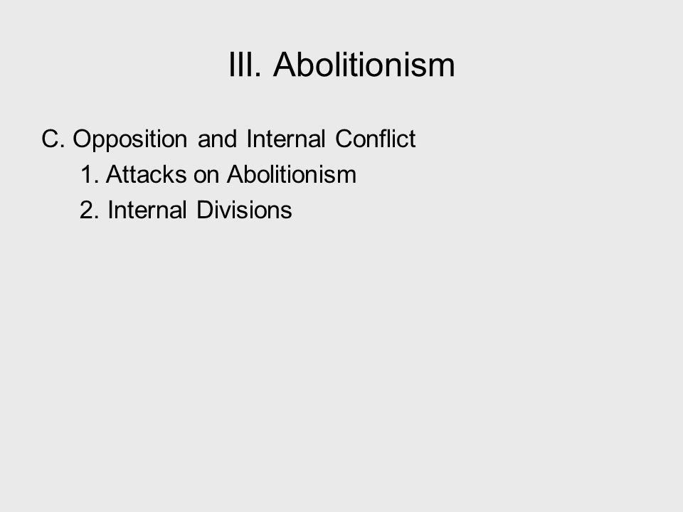 III. Abolitionism C. Opposition and Internal Conflict 1. Attacks on Abolitionism 2. Internal Divisions