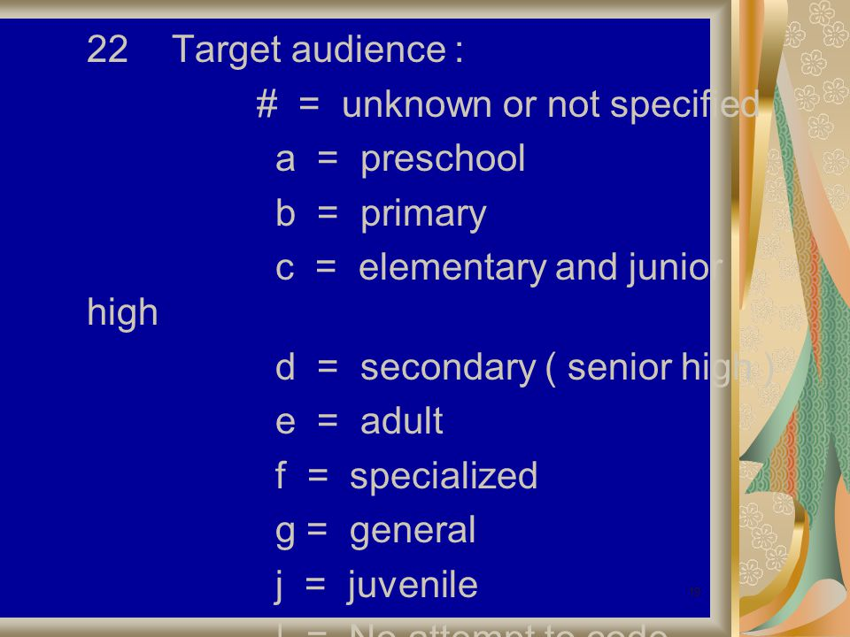 19 22Target audience : # = unknown or not specified a = preschool b = primary c = elementary and junior high d = secondary ( senior high ) e = adult f = specialized g = general j = juvenile | = No attempt to code