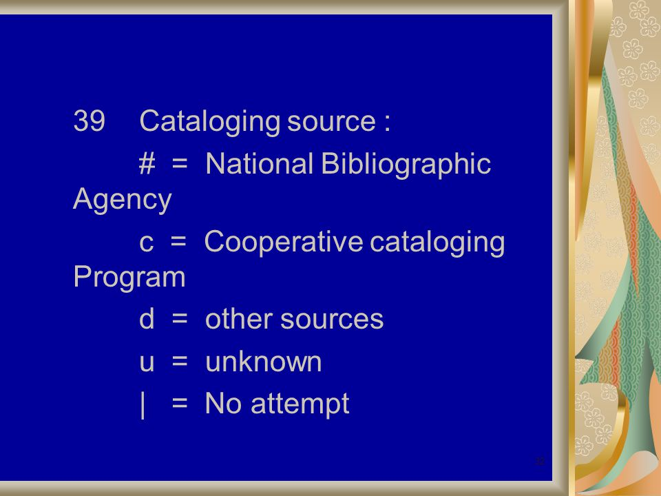 32 39Cataloging source : # = National Bibliographic Agency c = Cooperative cataloging Program d = other sources u = unknown | = No attempt