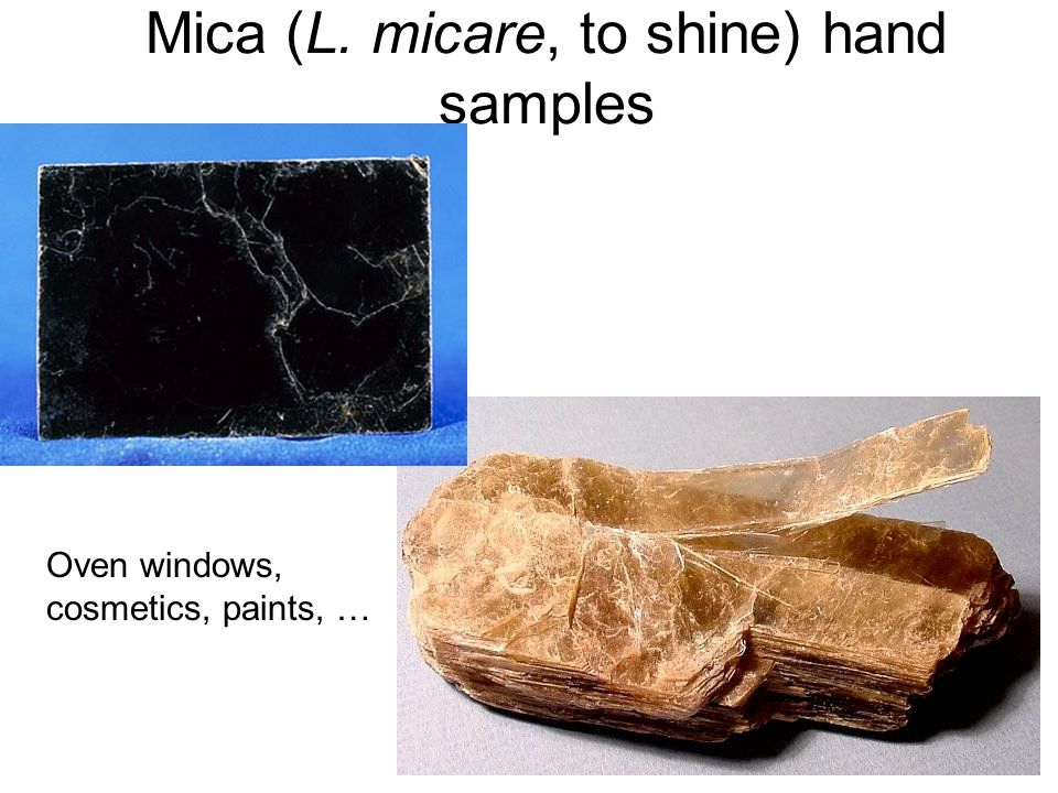 Mica (L. micare, to shine) hand samples Oven windows, cosmetics, paints, …