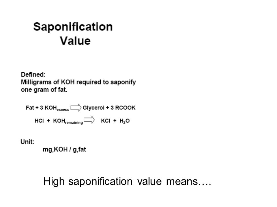 High saponification value means….